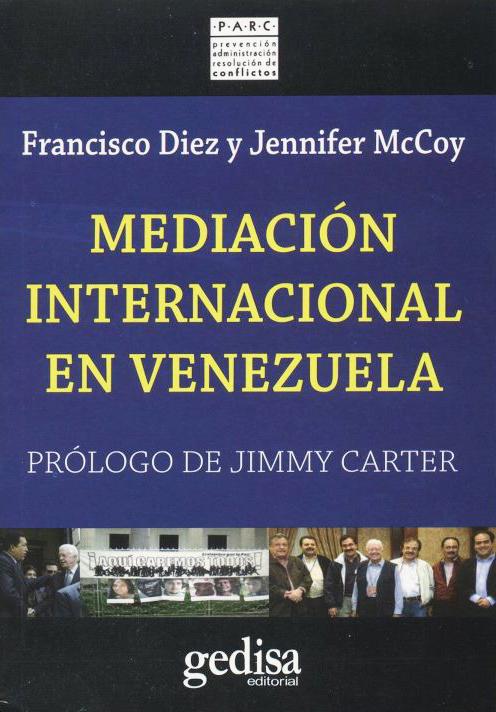 Título: Mediación internacional en Venezuela Autores: Francisco Diez y Jennifer Mc. Coy. Editorial: Gedisa, 2012.