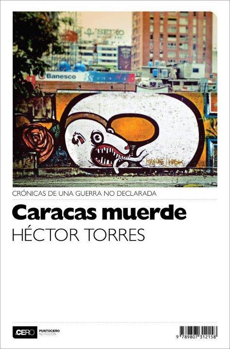 Título: Caracas muerde Autor:  Héctor Torres Editorial: PuntoCero Caracas, 2012